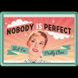 Blechpostkarte - Nobody Is Perfect
